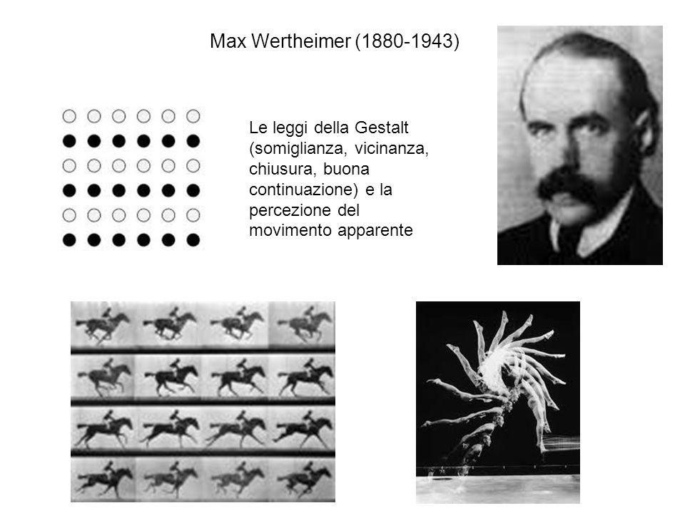 Max Wertheimer (1880-1943) Le leggi della Gestalt (somiglianza, vicinanza, chiusura, buona continuazione) e la percezione del movimento apparente