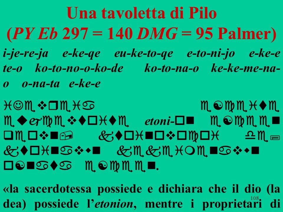 108 Una tavoletta di Pilo (PY Eb 297 = 140 DMG = 95 Palmer) i-je-re-ja e-ke-qe eu-ke-to-qe e-to-ni-jo e-ke-e te-o ko-to-no-o-ko-de ko-to-na-o ke-ke-me