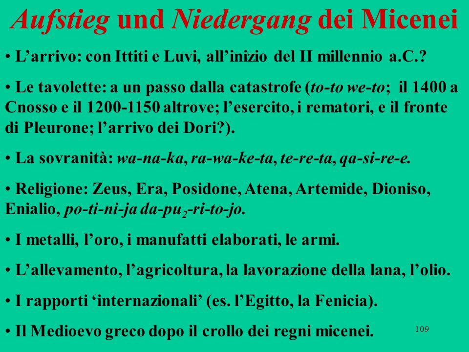 109 Aufstieg und Niedergang dei Micenei L'arrivo: con Ittiti e Luvi, all'inizio del II millennio a.C.? Le tavolette: a un passo dalla catastrofe (to-t