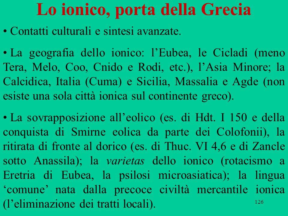 126 Lo ionico, porta della Grecia Contatti culturali e sintesi avanzate. La geografia dello ionico: l'Eubea, le Cicladi (meno Tera, Melo, Coo, Cnido e