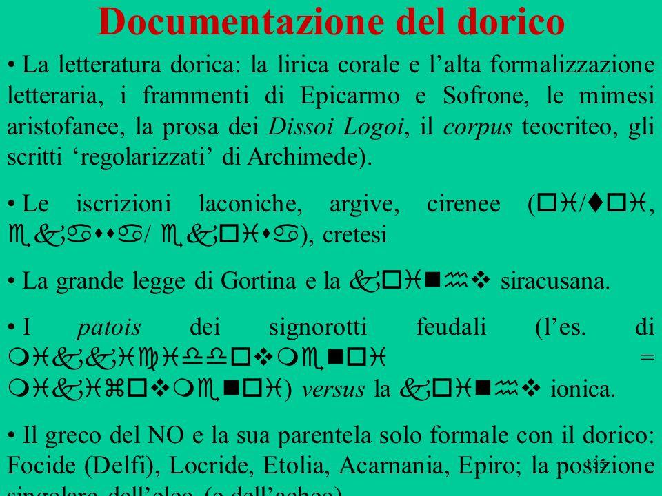 135 Documentazione del dorico La letteratura dorica: la lirica corale e l'alta formalizzazione letteraria, i frammenti di Epicarmo e Sofrone, le mimes
