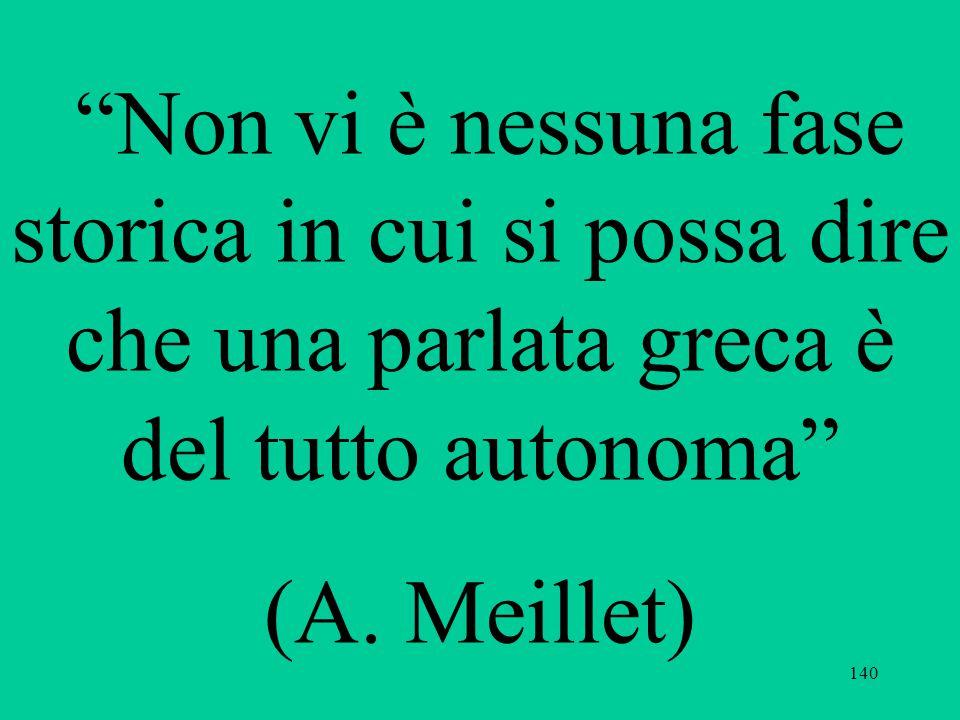 """140 """"Non vi è nessuna fase storica in cui si possa dire che una parlata greca è del tutto autonoma"""" (A. Meillet)"""