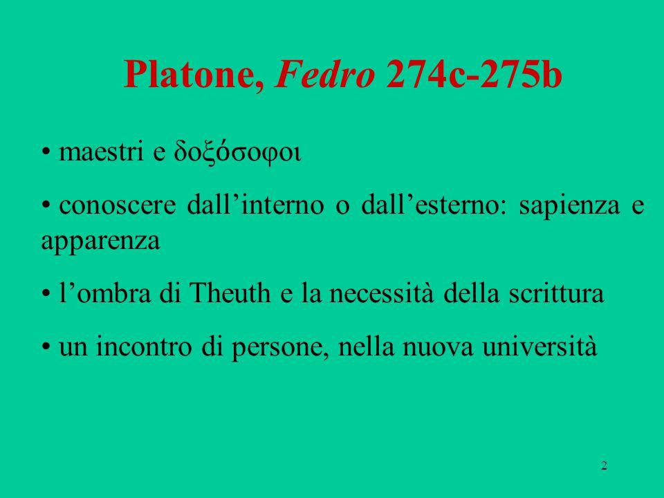 2 Platone, Fedro 274c-275b maestri e δοξ ό σοφοι conoscere dall'interno o dall'esterno: sapienza e apparenza l'ombra di Theuth e la necessità della sc