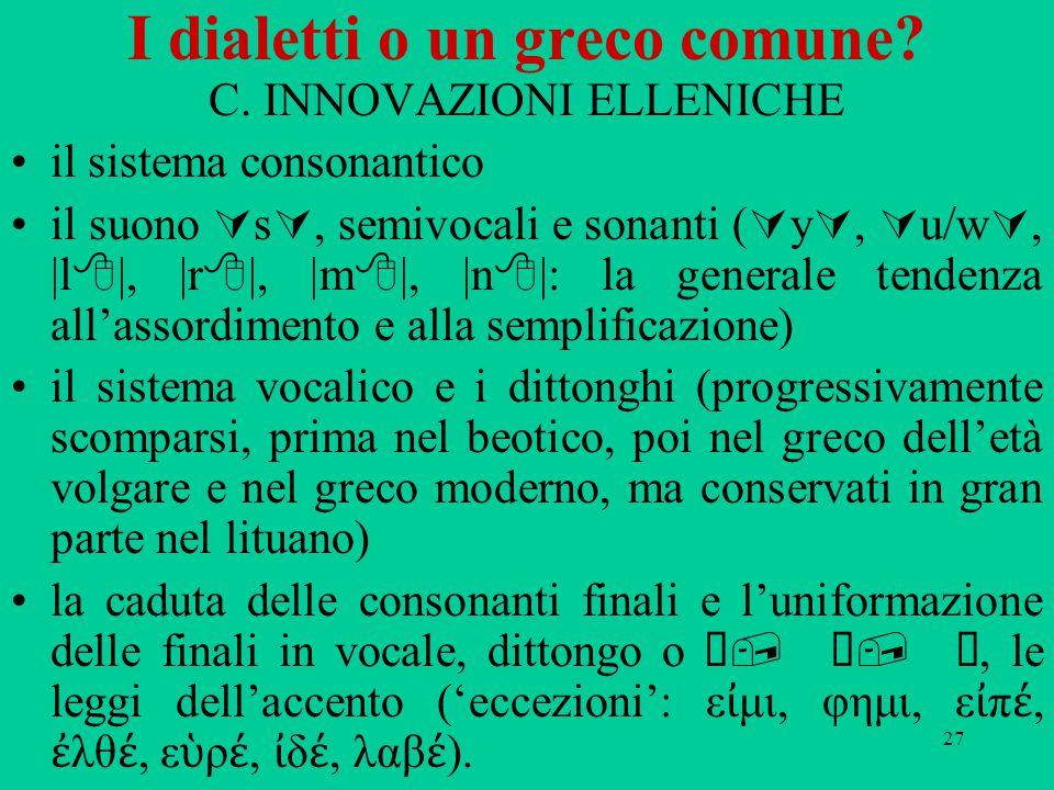 27 I dialetti o un greco comune? C. INNOVAZIONI ELLENICHE il sistema consonantico il suono  s , semivocali e sonanti (  y ,  u/w , |l  |, |r 