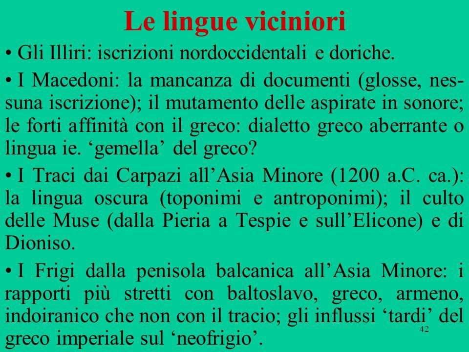 42 Le lingue viciniori Gli Illiri: iscrizioni nordoccidentali e doriche.