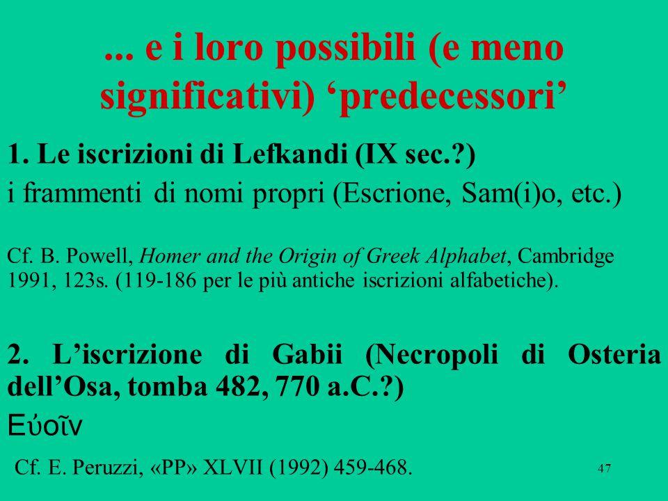 47... e i loro possibili (e meno significativi) 'predecessori' 1. Le iscrizioni di Lefkandi (IX sec.?) i frammenti di nomi propri (Escrione, Sam(i)o,