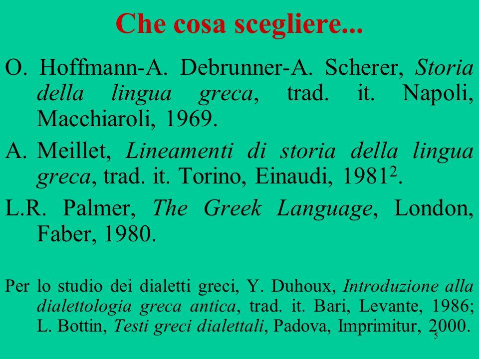 5 Che cosa scegliere... O. Hoffmann-A. Debrunner-A. Scherer, Storia della lingua greca, trad. it. Napoli, Macchiaroli, 1969. A.Meillet, Lineamenti di
