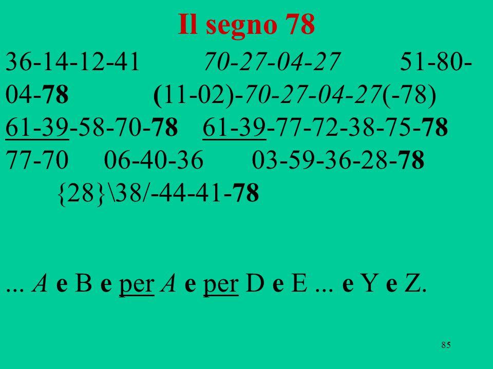 85 Il segno 78 36-14-12-4170-27-04-2751-80- 04-78(11-02)-70-27-04-27(-78) 61-39-58-70-78 61-39-77-72-38-75-78 77-7006-40-3603-59-36-28-78 {28}\38/-44-41-78...