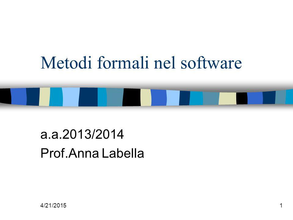 4/21/20151 Metodi formali nel software a.a.2013/2014 Prof.Anna Labella