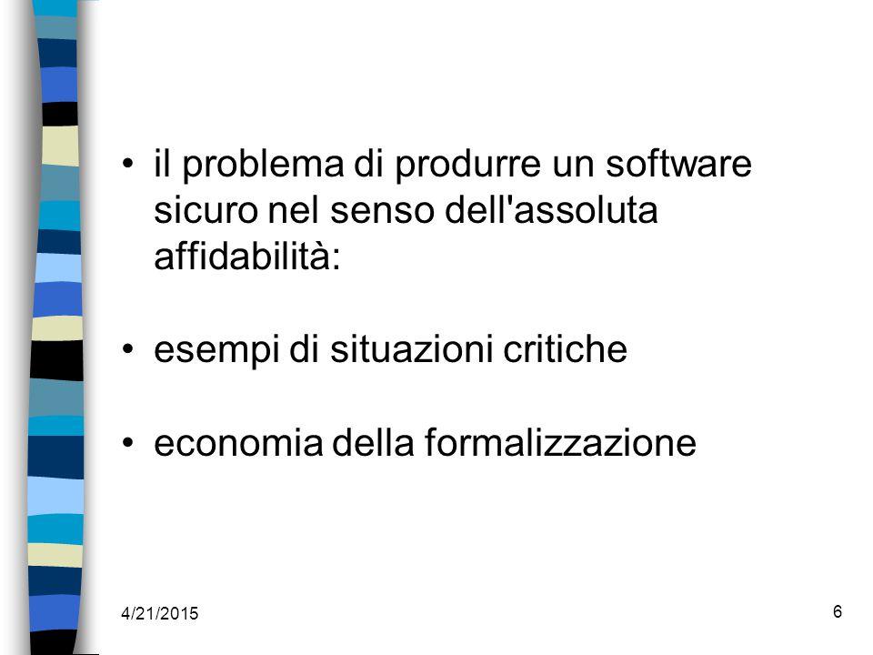 4/21/2015 6 il problema di produrre un software sicuro nel senso dell assoluta affidabilità: esempi di situazioni critiche economia della formalizzazione
