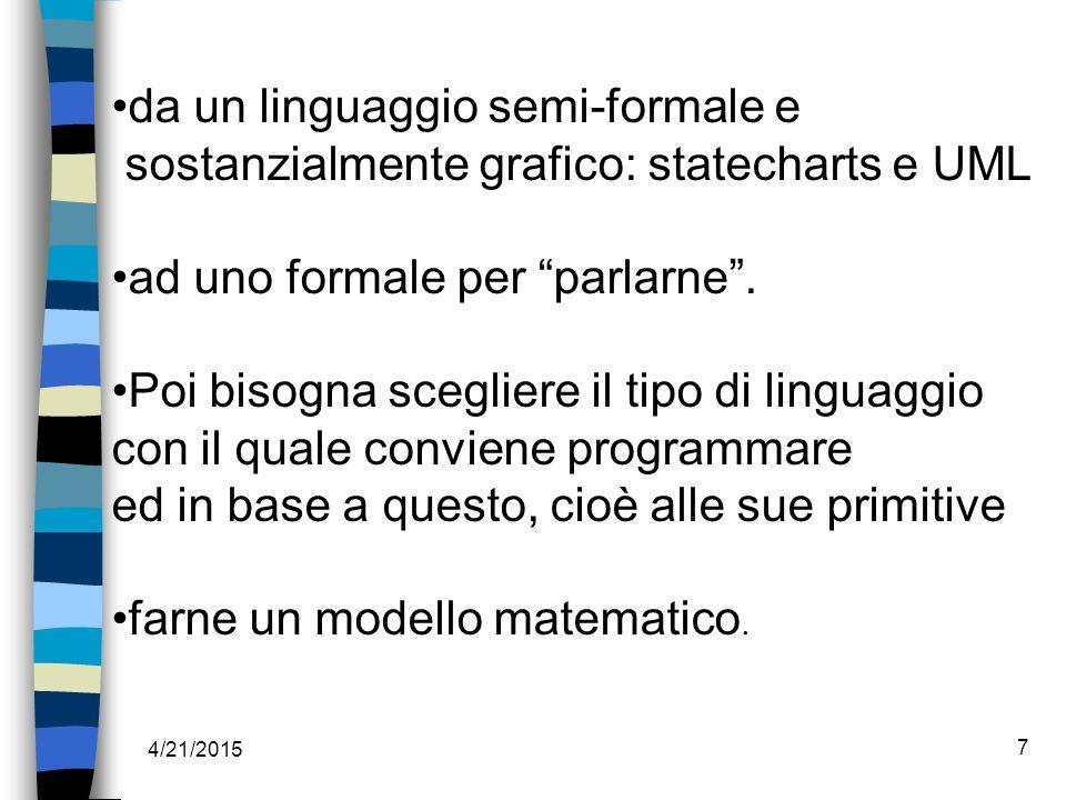 4/21/2015 7 da un linguaggio semi-formale e sostanzialmente grafico: statecharts e UML ad uno formale per parlarne .
