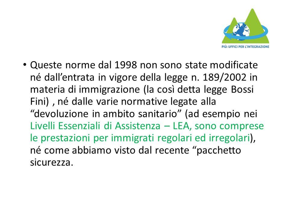 Queste norme dal 1998 non sono state modificate né dall'entrata in vigore della legge n. 189/2002 in materia di immigrazione (la così detta legge Boss