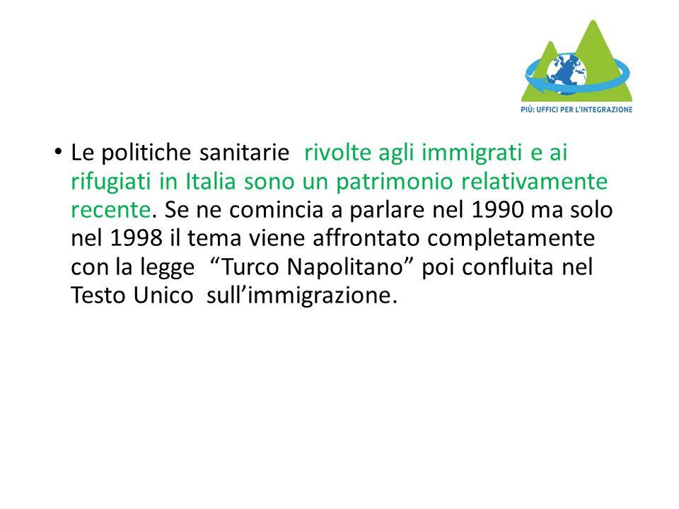 Le politiche sanitarie rivolte agli immigrati e ai rifugiati in Italia sono un patrimonio relativamente recente. Se ne comincia a parlare nel 1990 ma