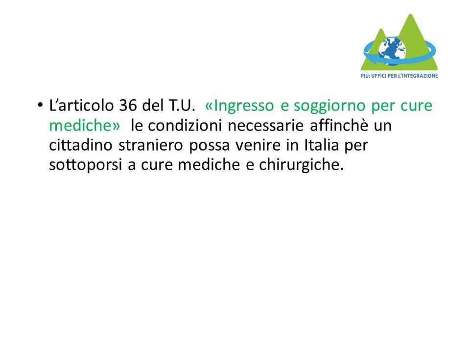 L'articolo 36 del T.U. «Ingresso e soggiorno per cure mediche» le condizioni necessarie affinchè un cittadino straniero possa venire in Italia per sot