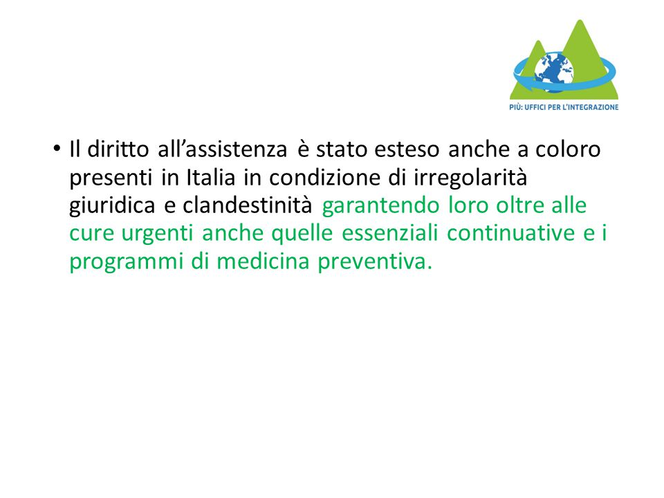 Il diritto all'assistenza è stato esteso anche a coloro presenti in Italia in condizione di irregolarità giuridica e clandestinità garantendo loro olt