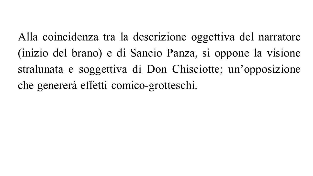 Alla coincidenza tra la descrizione oggettiva del narratore (inizio del brano) e di Sancio Panza, si oppone la visione stralunata e soggettiva di Don