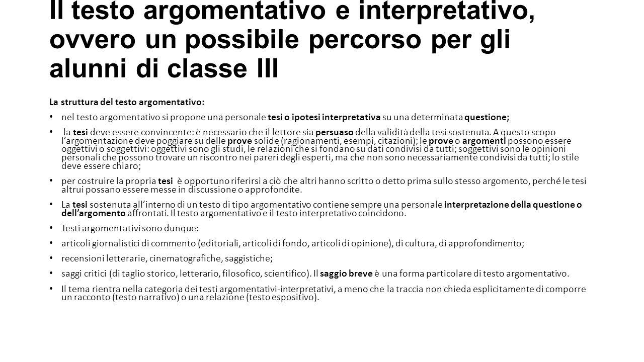 Il testo argomentativo e interpretativo, ovvero un possibile percorso per gli alunni di classe III La struttura del testo argomentativo: nel testo arg