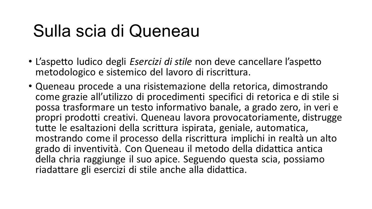 Sulla scia di Queneau L'aspetto ludico degli Esercizi di stile non deve cancellare l'aspetto metodologico e sistemico del lavoro di riscrittura. Quene