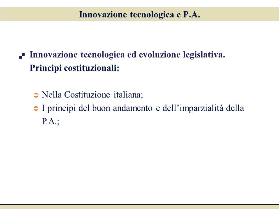  Innovazione tecnologica ed evoluzione legislativa. Principi costituzionali:  Nella Costituzione italiana;  I principi del buon andamento e dell'im