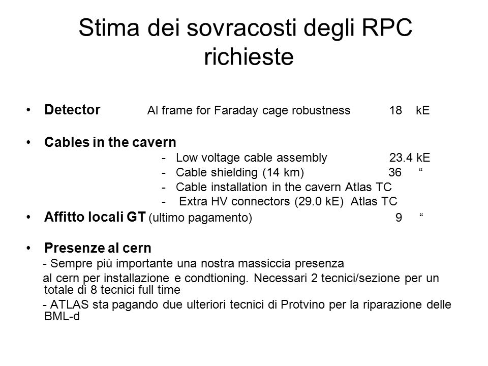 Stima dei sovracosti degli RPC richieste Detector Al frame for Faraday cage robustness 18 kE Cables in the cavern - Low voltage cable assembly 23.4 kE