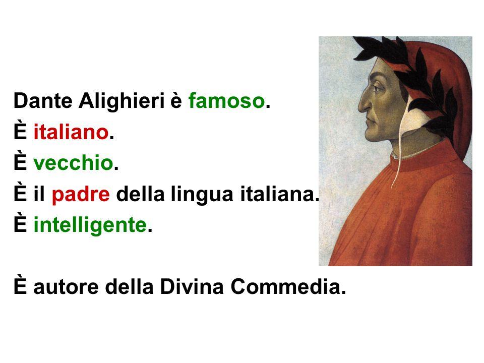 Dante Alighieri è famoso.È italiano. È vecchio. È il padre della lingua italiana.