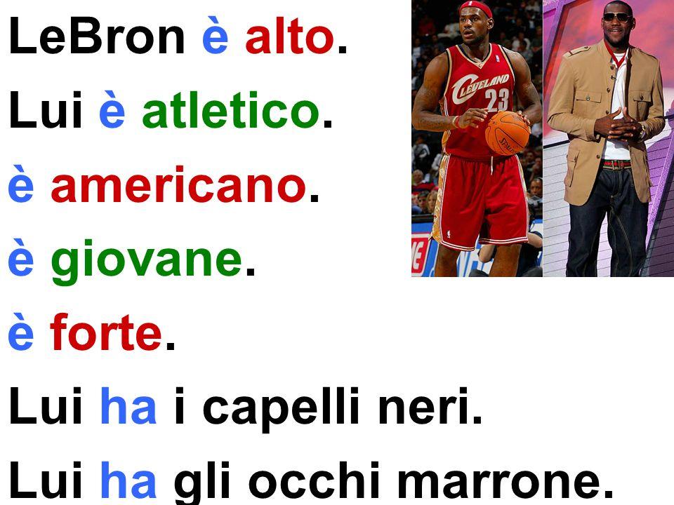 LeBron è alto.Lui è atletico. è americano. è giovane.