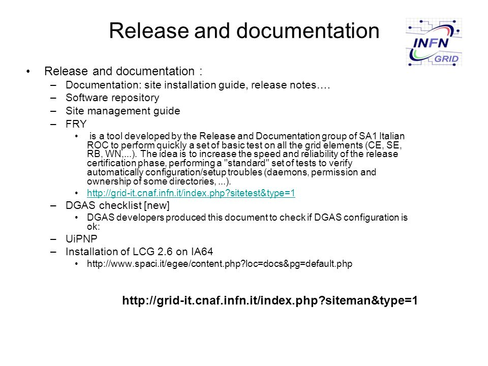 Release and documentation Release and documentation : –Documentation: site installation guide, release notes…. –Software repository –Site management g