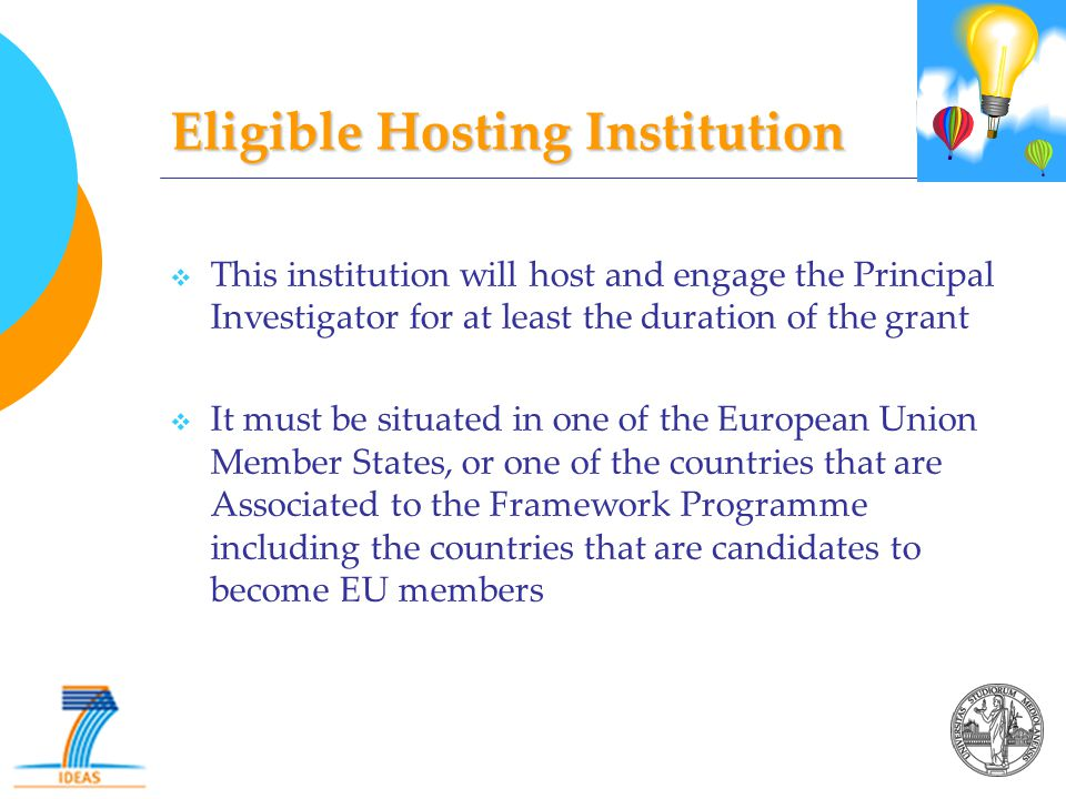 Eligible Hosting Institution  This institution will host and engage the Principal Investigator for at least the duration of the grant  It must be si