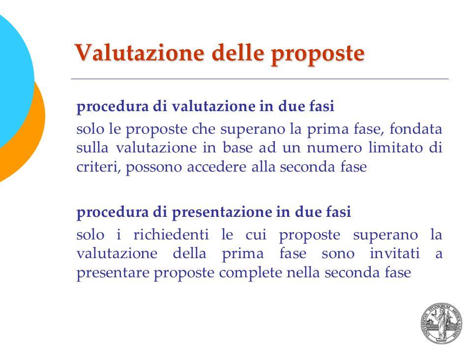 Valutazione delle proposte procedura di valutazione in due fasi solo le proposte che superano la prima fase, fondata sulla valutazione in base ad un numero limitato di criteri, possono accedere alla seconda fase procedura di presentazione in due fasi solo i richiedenti le cui proposte superano la valutazione della prima fase sono invitati a presentare proposte complete nella seconda fase