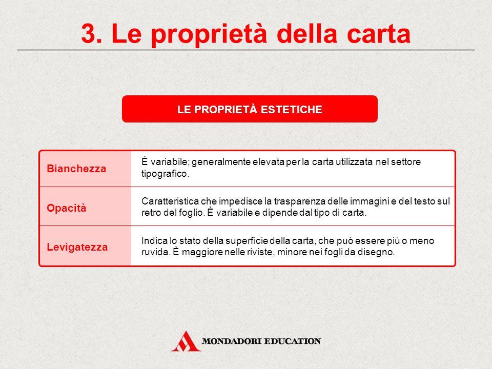3. Le proprietà della carta LE PROPRIETÀ TECNOLOGICHE Malleabilità Stampabilità Macchinabilità Nella carta è alta, infatti si riduce facilmente in fog