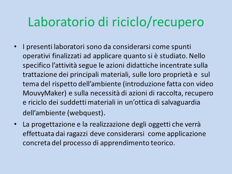 Laboratorio di riciclo/recupero I presenti laboratori sono da considerarsi come spunti operativi finalizzati ad applicare quanto si è studiato. Nello