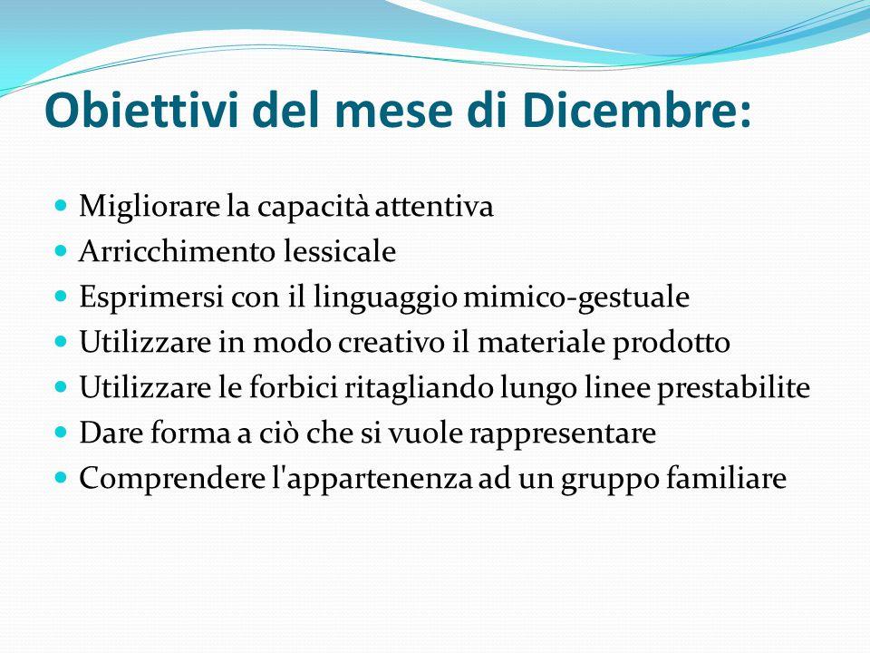 Obiettivi del mese di Dicembre: Migliorare la capacità attentiva Arricchimento lessicale Esprimersi con il linguaggio mimico-gestuale Utilizzare in mo