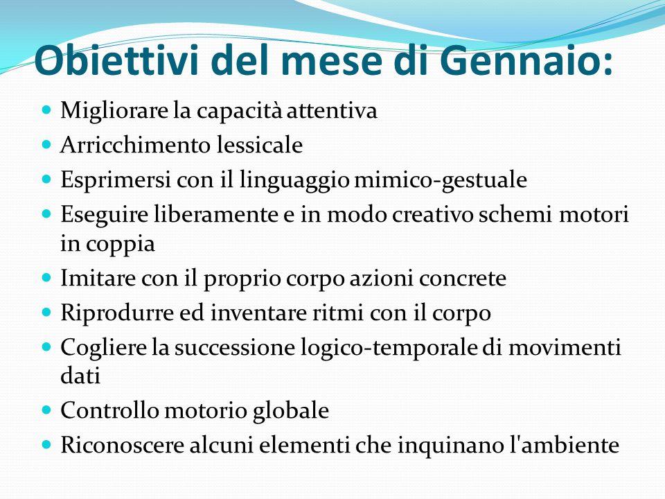 Obiettivi del mese di Gennaio: Migliorare la capacità attentiva Arricchimento lessicale Esprimersi con il linguaggio mimico-gestuale Eseguire liberame