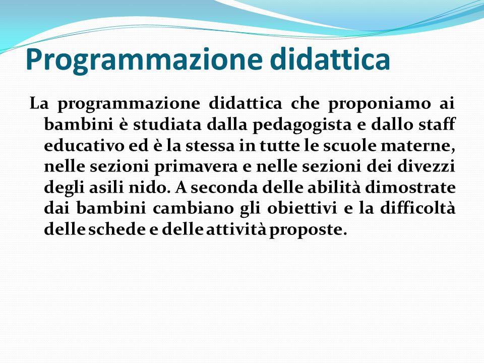 Programmazione didattica La programmazione didattica che proponiamo ai bambini è studiata dalla pedagogista e dallo staff educativo ed è la stessa in