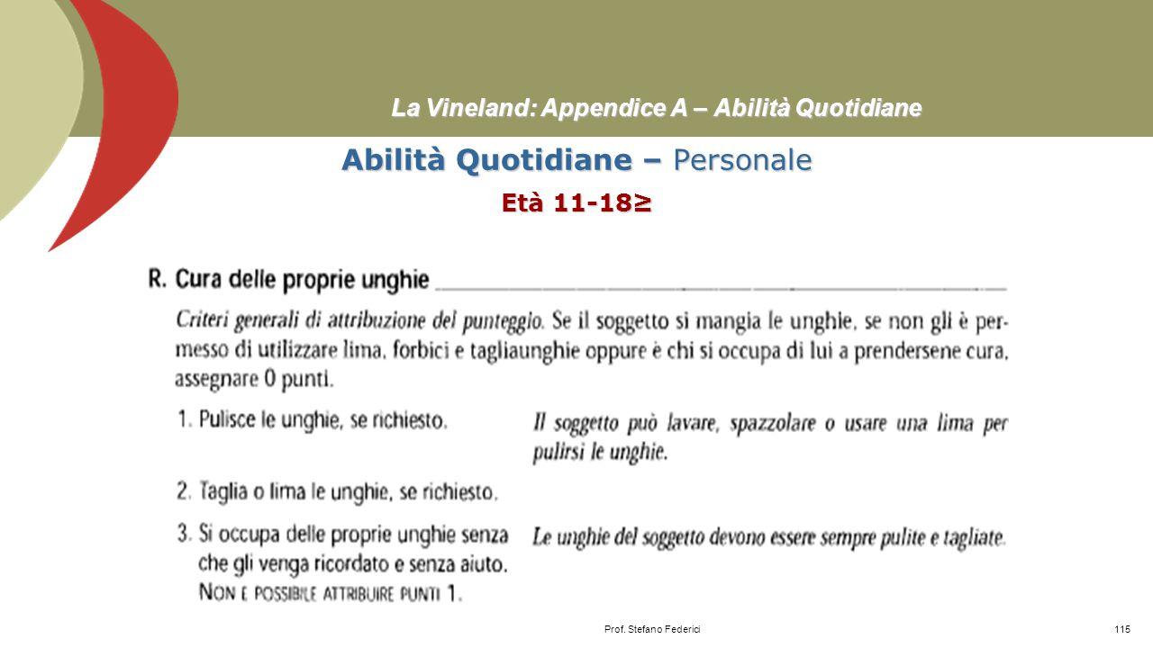 La Vineland: Appendice A – Abilità Quotidiane Abilità Quotidiane – Personale Età 9-10 Prof. Stefano Federici114