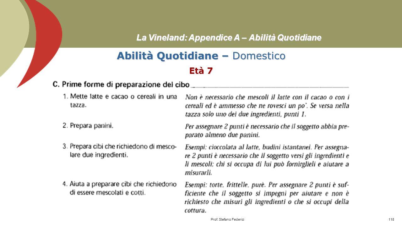 La Vineland: Appendice A – Abilità Quotidiane Abilità Quotidiane – Domestico Età 5-6 Prof. Stefano Federici117