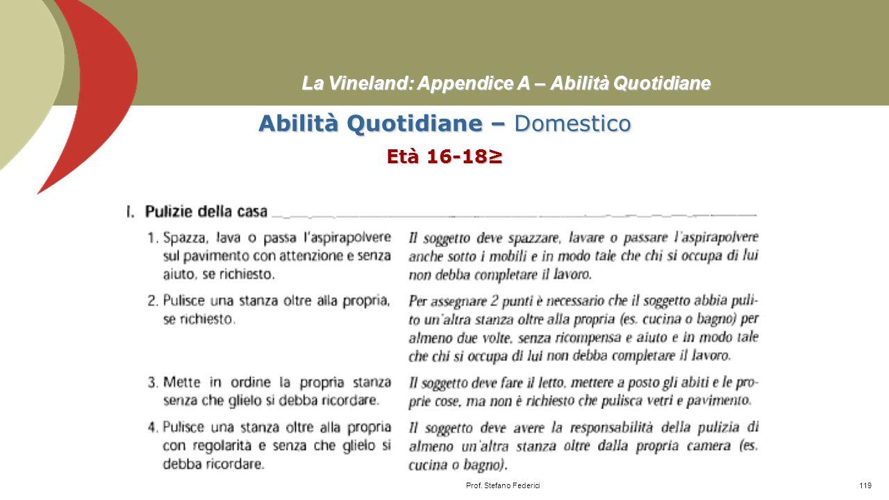 La Vineland: Appendice A – Abilità Quotidiane Abilità Quotidiane – Domestico Età 7 Prof. Stefano Federici118