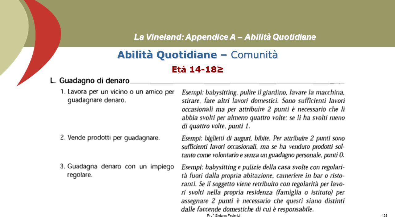 La Vineland: Appendice A – Abilità Quotidiane Abilità Quotidiane – Comunità Età 14-18≥ Prof. Stefano Federici124