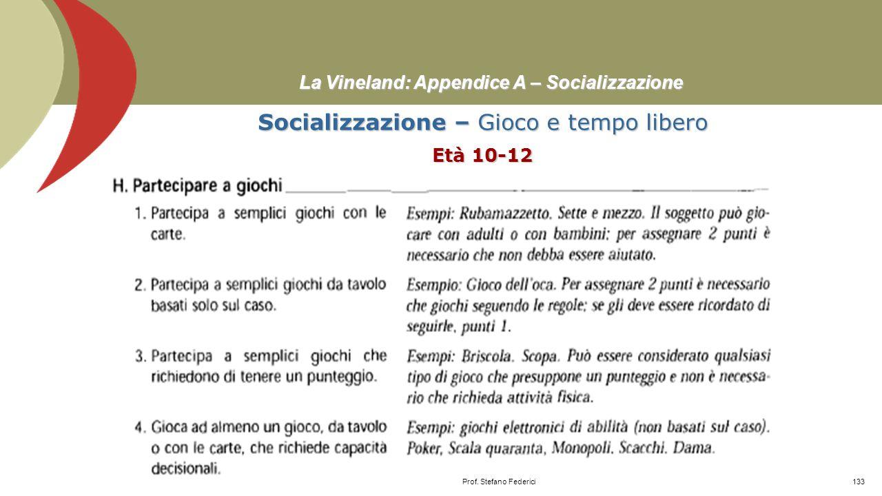 La Vineland: Appendice A – Socializzazione Socializzazione – Gioco e tempo libero Età 5 Prof. Stefano Federici132