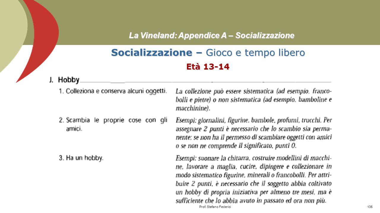 La Vineland: Appendice A – Socializzazione Socializzazione – Gioco e tempo libero Età 10-12 Prof. Stefano Federici134