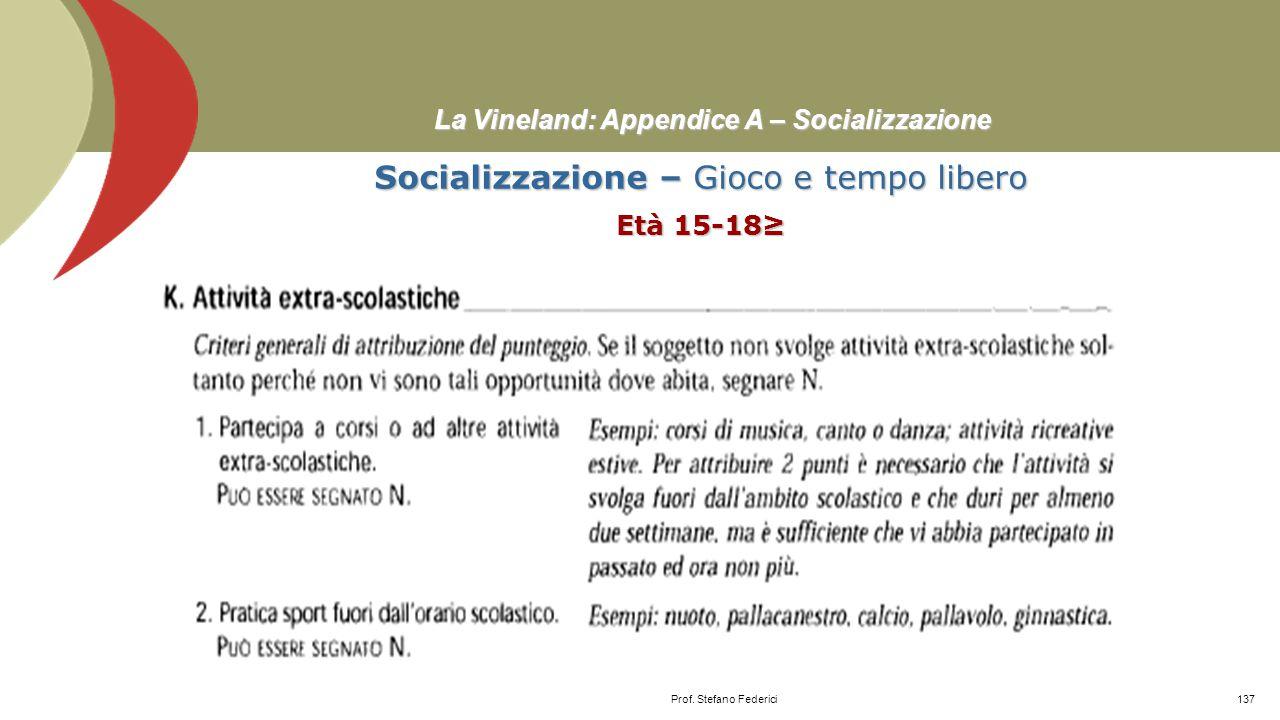 La Vineland: Appendice A – Socializzazione Socializzazione – Gioco e tempo libero Età 13-14 Prof. Stefano Federici136