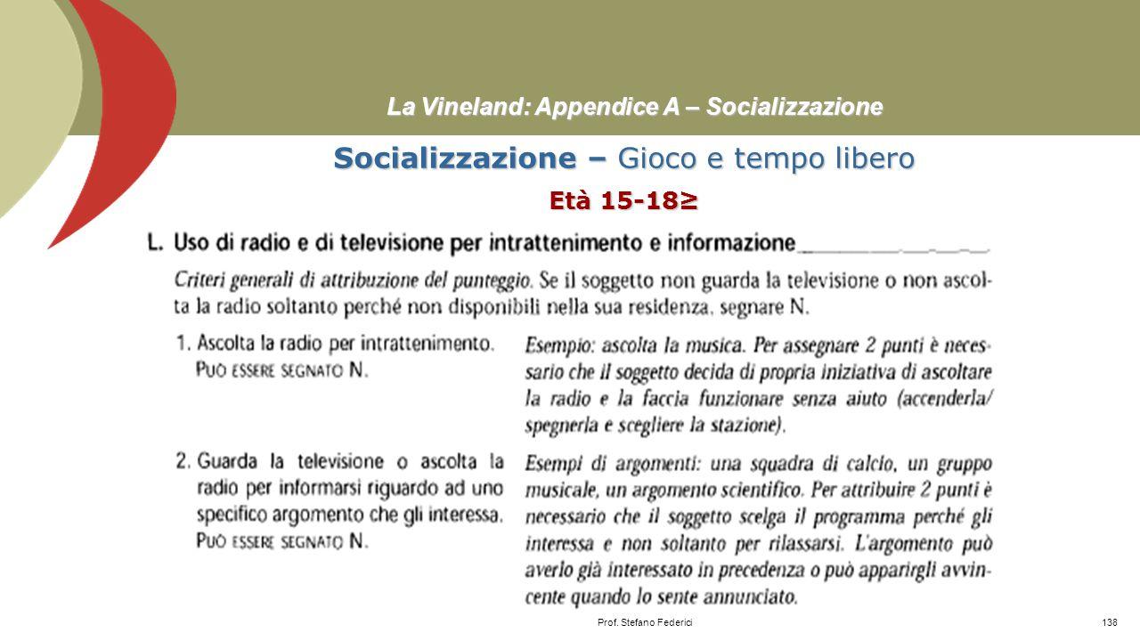 La Vineland: Appendice A – Socializzazione Socializzazione – Gioco e tempo libero Età 15-18≥ Prof. Stefano Federici137