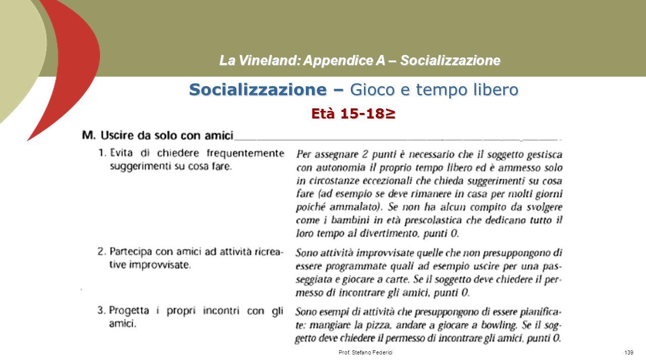 La Vineland: Appendice A – Socializzazione Socializzazione – Gioco e tempo libero Età 15-18≥ Prof. Stefano Federici138