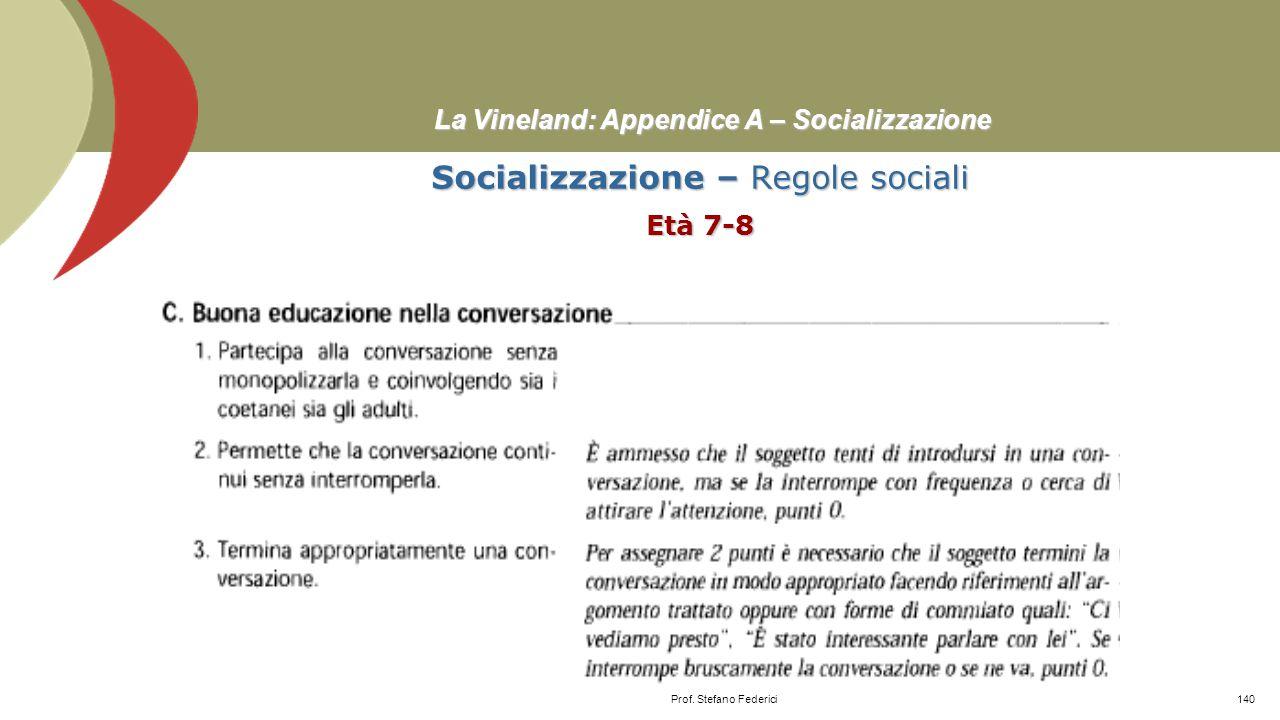La Vineland: Appendice A – Socializzazione Socializzazione – Gioco e tempo libero Età 15-18≥ Prof. Stefano Federici139