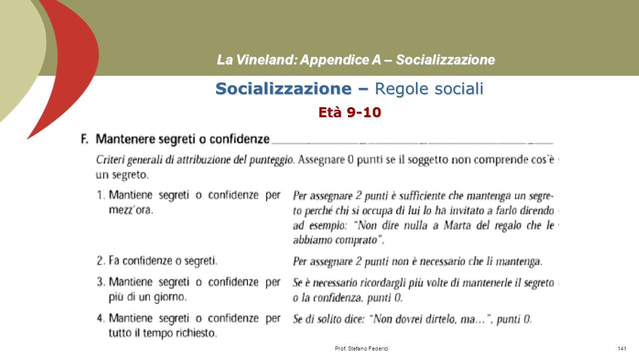 La Vineland: Appendice A – Socializzazione Socializzazione – Regole sociali Età 7-8 Prof. Stefano Federici140