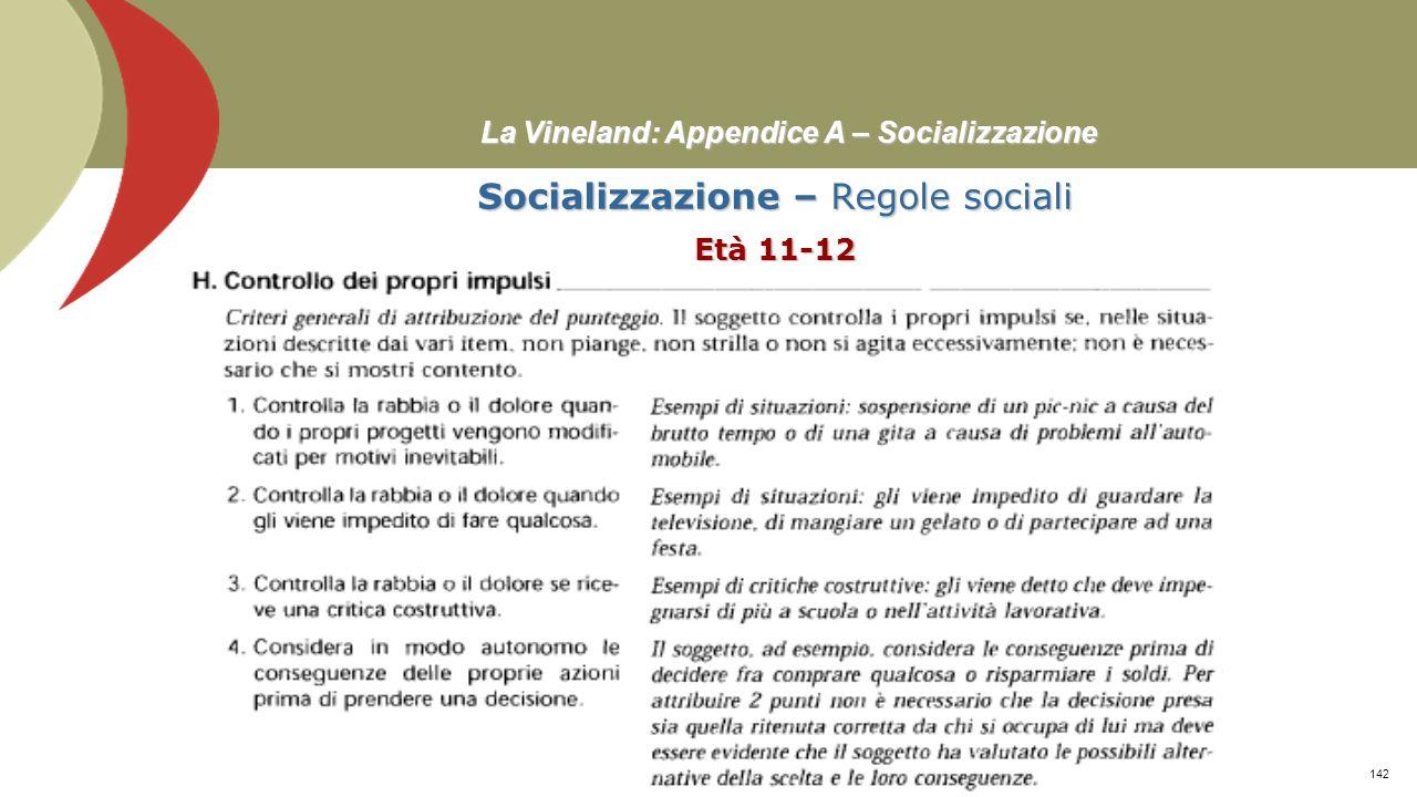 La Vineland: Appendice A – Socializzazione Socializzazione – Regole sociali Età 9-10 Prof. Stefano Federici141