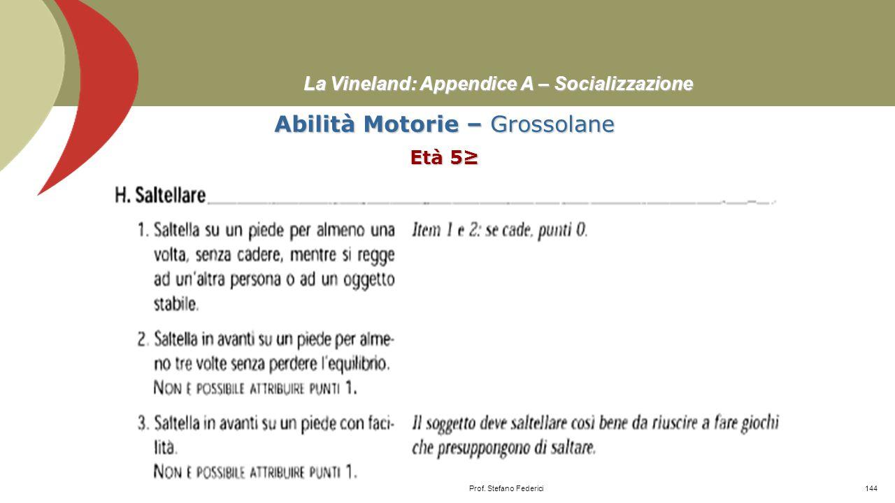 La Vineland: Appendice A – Socializzazione Abilità Motorie – Grossolane Età 5≥ Prof. Stefano Federici143