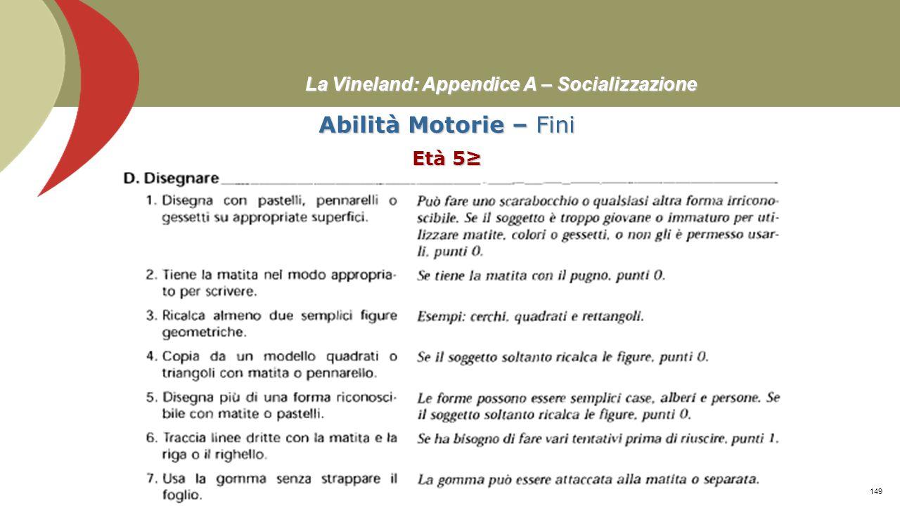 La Vineland: Appendice A – Socializzazione Abilità Motorie – Fini Età 4 Prof. Stefano Federici148