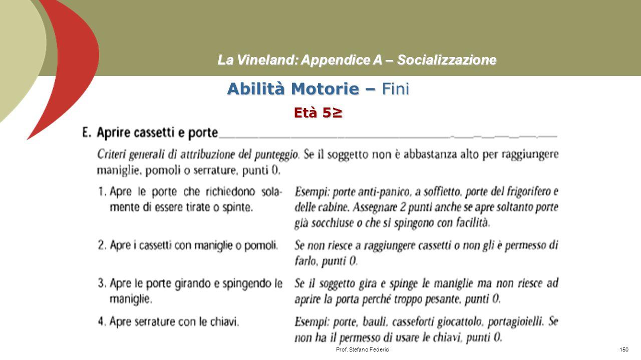 La Vineland: Appendice A – Socializzazione Abilità Motorie – Fini Età 5≥ Prof. Stefano Federici149