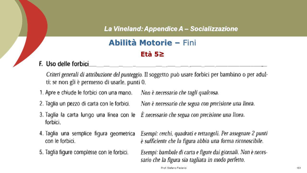 La Vineland: Appendice A – Socializzazione Abilità Motorie – Fini Età 5≥ Prof. Stefano Federici150
